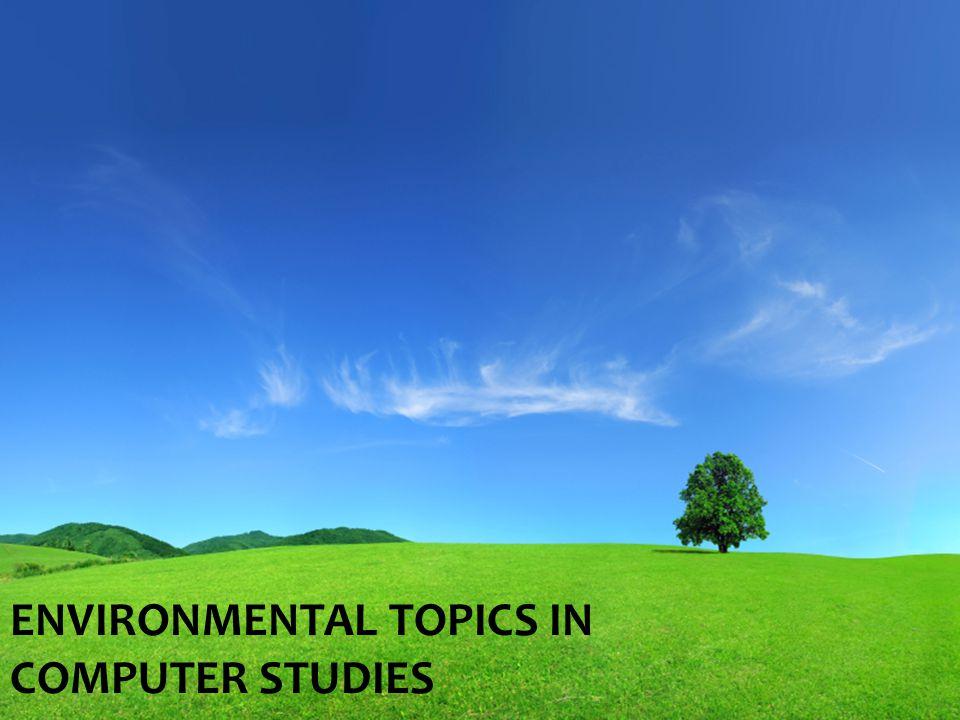 ENVIRONMENTAL TOPICS IN COMPUTER STUDIES