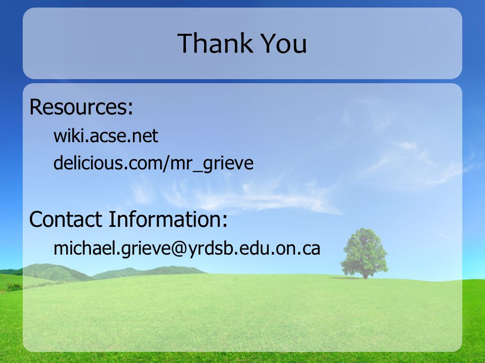 Resources: wiki.acse.net delicious.com/mr_grieve Contact Information: michael.grieve@yrdsb.edu.on.ca Thank You