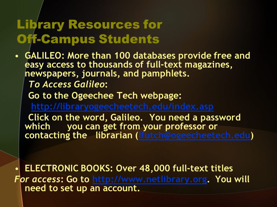 Library Resources for Off-Campus Students GALILEO: More than 100 databases provide free and easy access to thousands of full-text magazines, newspaper