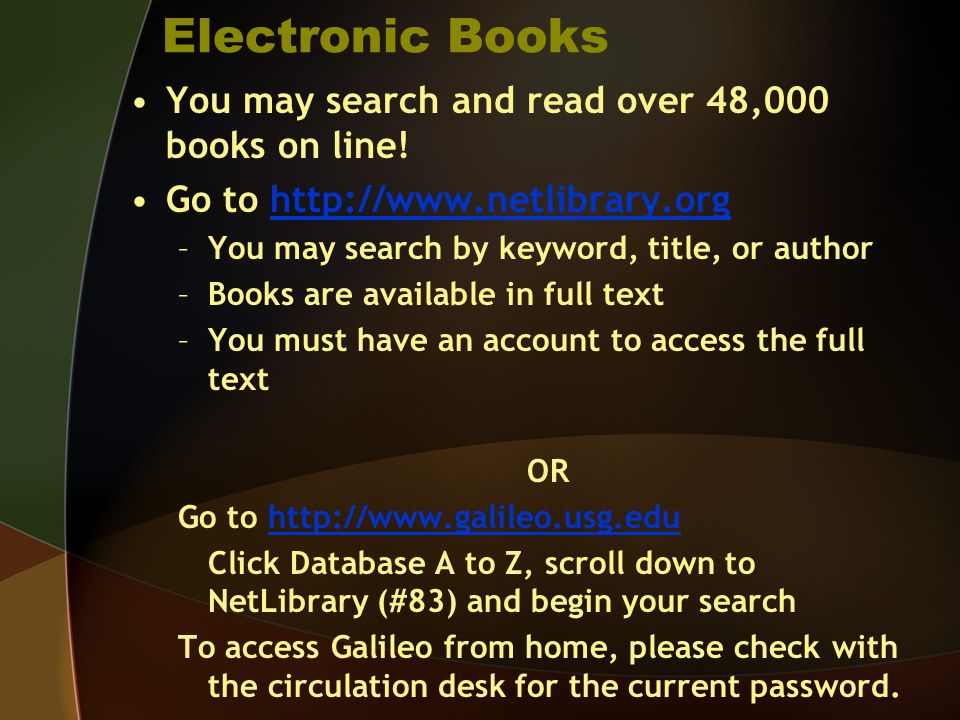 Electronic Books You may search and read over 48,000 books on line! Go to http://www.netlibrary.orghttp://www.netlibrary.org –You may search by keywor