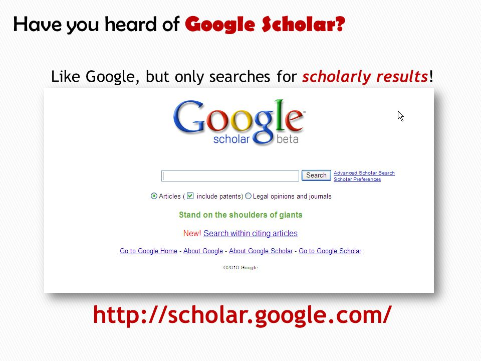 http://scholar.google.com/ Like Google, but only searches for scholarly results.