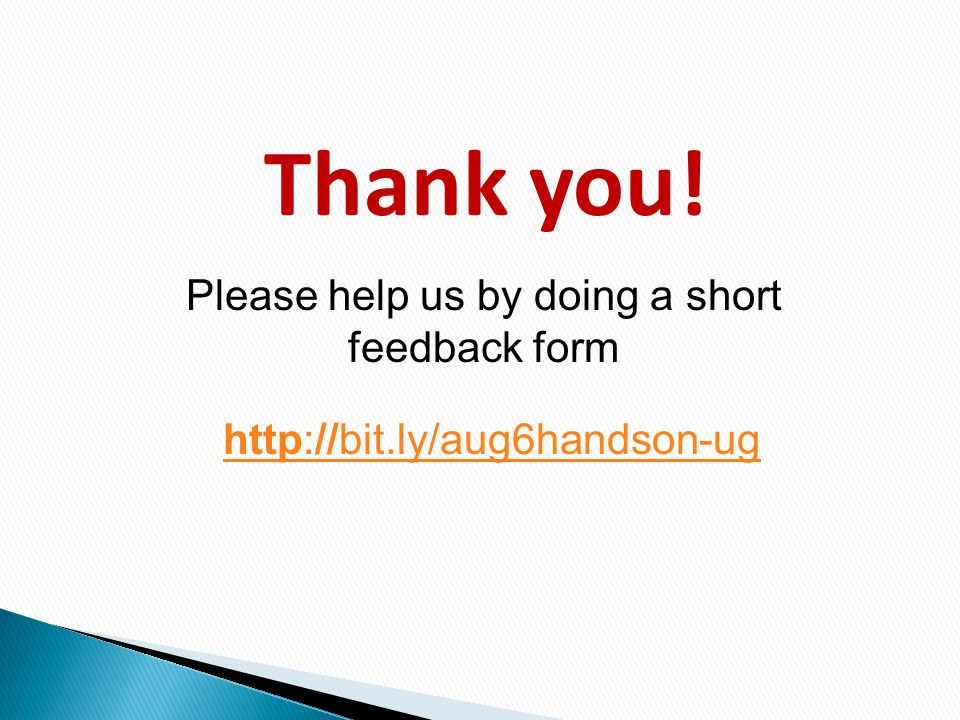 Thank you! Please help us by doing a short feedback form http://bit.ly/aug6handson-ug