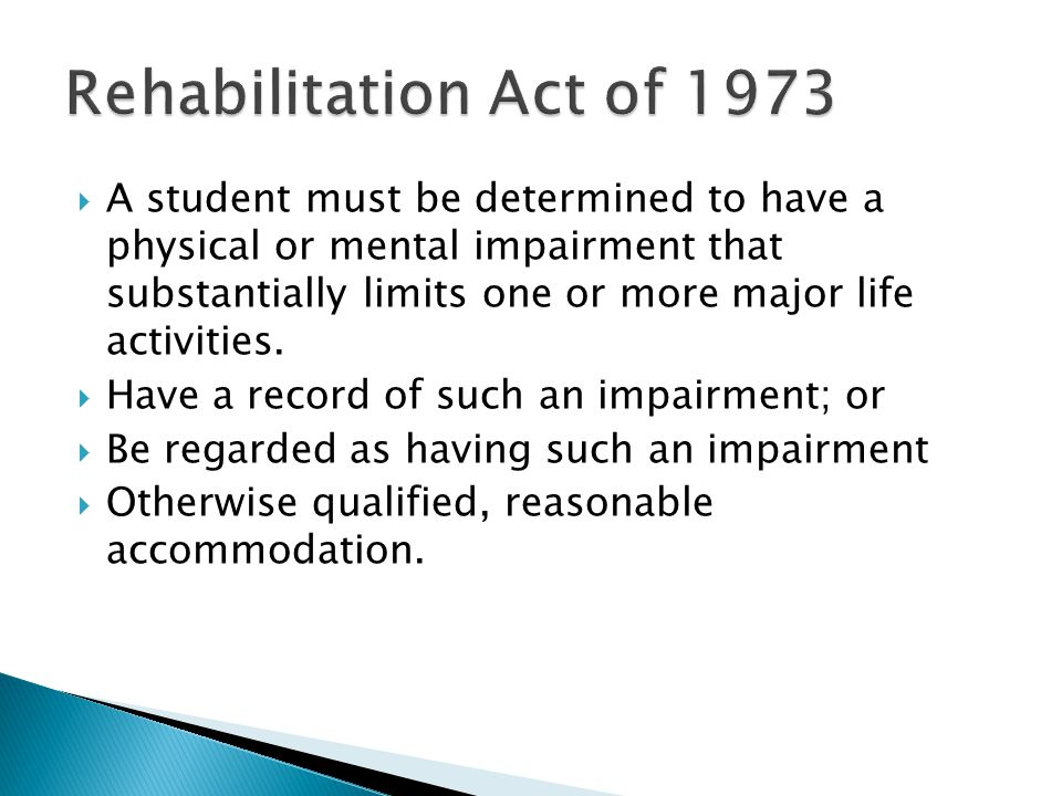  A student must be determined to have a physical or mental impairment that substantially limits one or more major life activities.  Have a record of