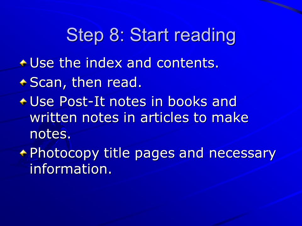 Step 8: Start reading Use the index and contents.Scan, then read.