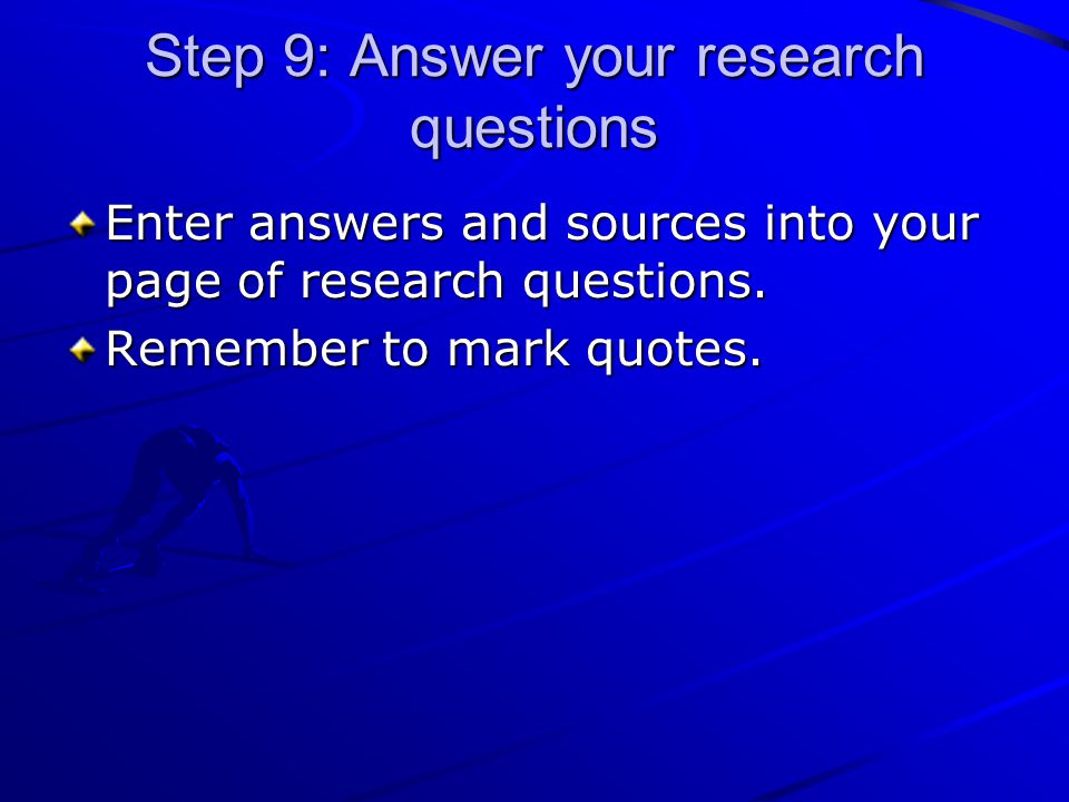 Step 9: Answer your research questions Enter answers and sources into your page of research questions.