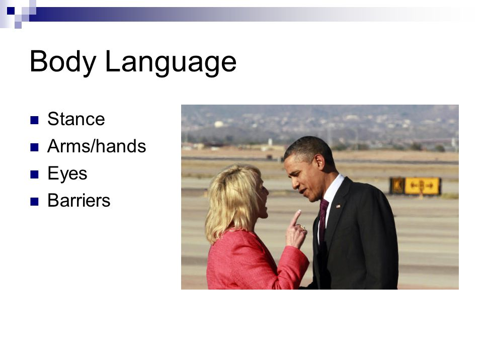 Body Language Stance Arms/hands Eyes Barriers