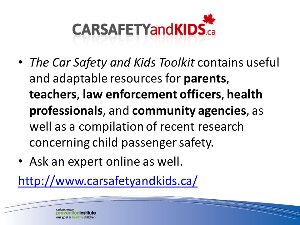 The Car Safety and Kids Toolkit contains useful and adaptable resources for parents, teachers, law enforcement officers, health professionals, and com