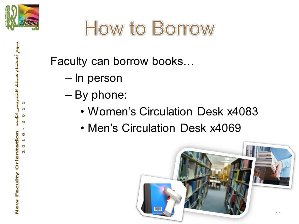 Faculty can borrow books… –In person –By phone: Women's Circulation Desk x4083 Men's Circulation Desk x4069 11