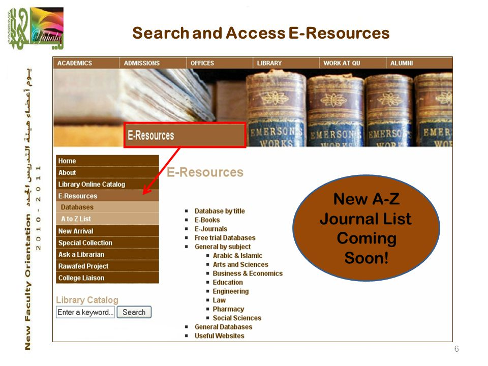 6 New A-Z Journal List Coming Soon! Search and Access E-Resources