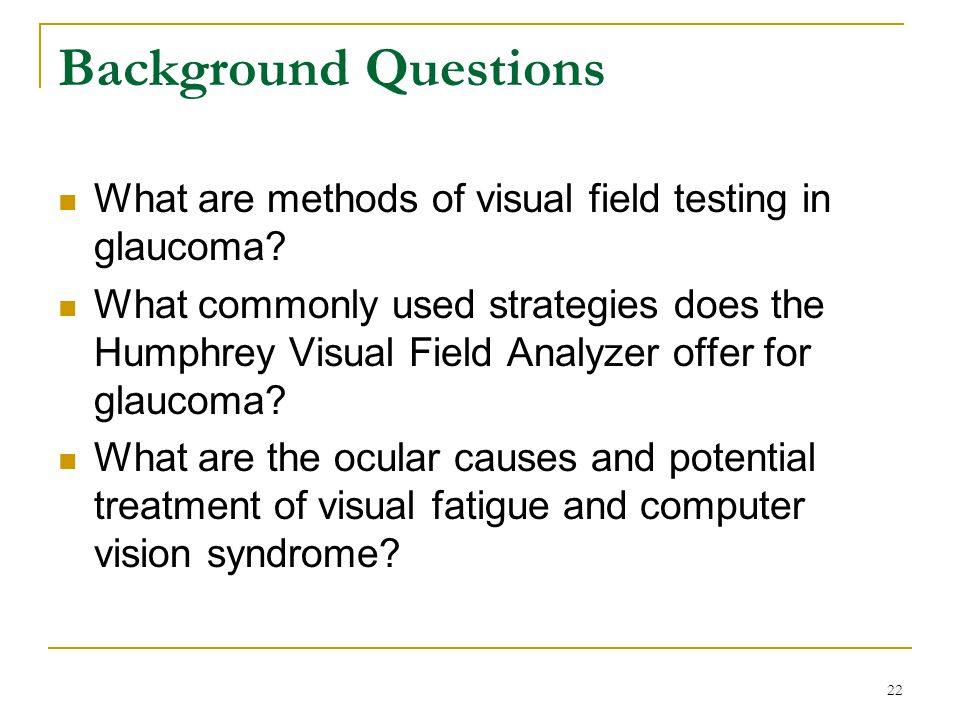 Background Questions What are methods of visual field testing in glaucoma.