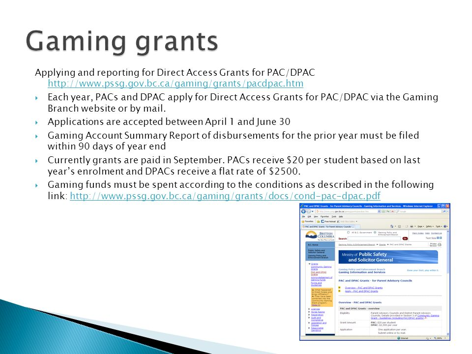 Applying and reporting for Direct Access Grants for PAC/DPAC http://www.pssg.gov.bc.ca/gaming/grants/pacdpac.htm  Each year, PACs and DPAC apply for Direct Access Grants for PAC/DPAC via the Gaming Branch website or by mail.