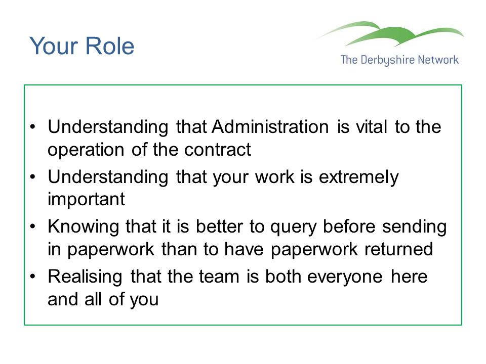 Your Role Understanding that Administration is vital to the operation of the contract Understanding that your work is extremely important Knowing that