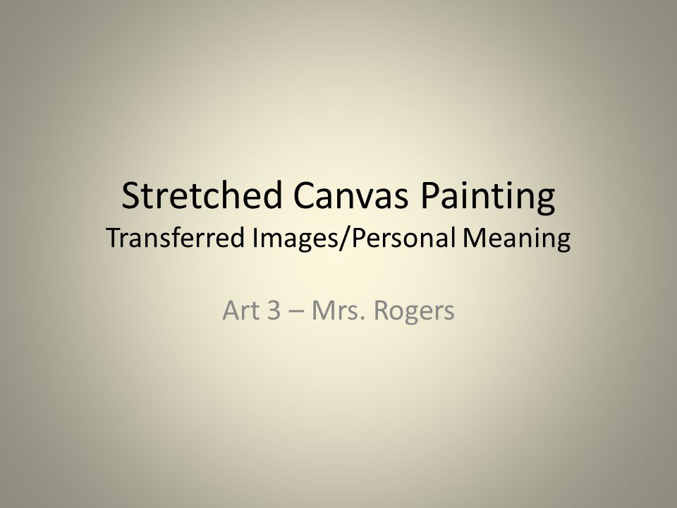Stretched Canvas Painting Transferred Images/Personal Meaning Art 3 – Mrs. Rogers