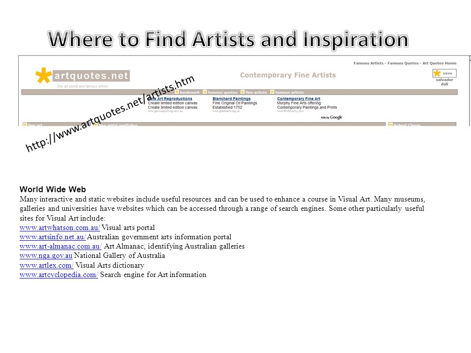 http://www.artquotes.net/artists.htm World Wide Web Many interactive and static websites include useful resources and can be used to enhance a course in Visual Art.