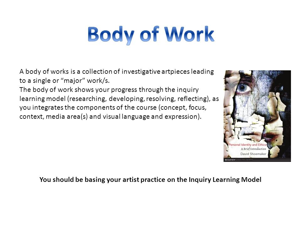 A body of works is a collection of investigative artpieces leading to a single or major work/s.