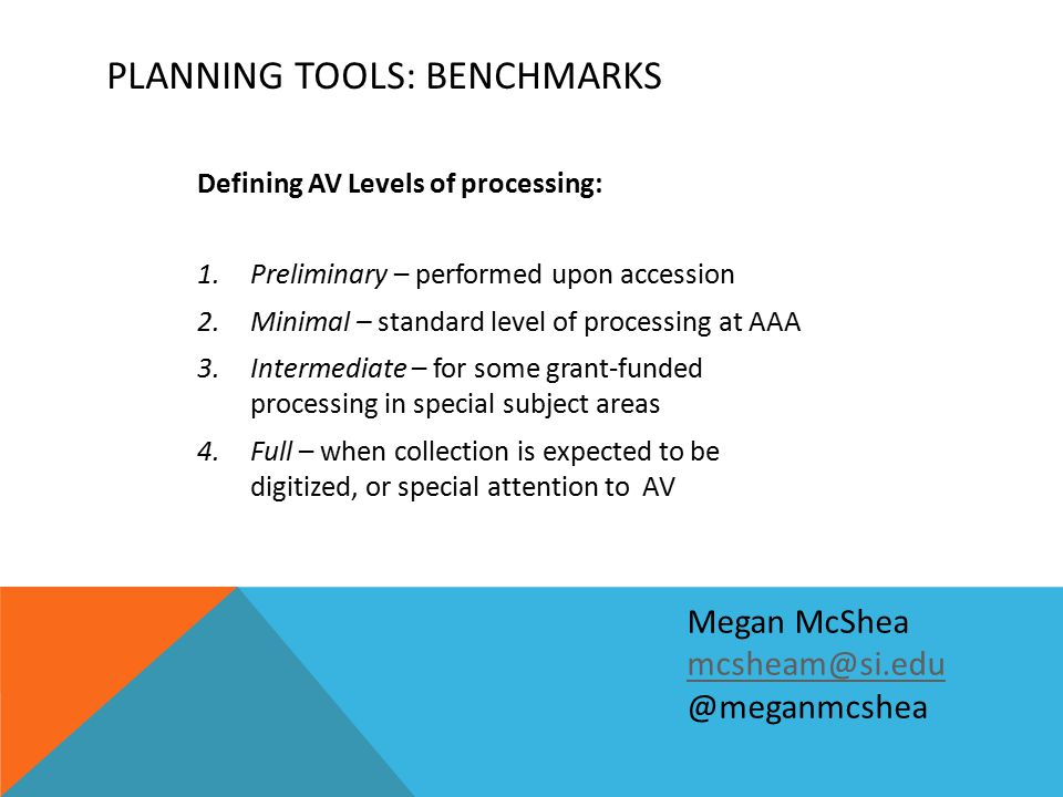 PLANNING TOOLS: BENCHMARKS Defining AV Levels of processing: 1.Preliminary – performed upon accession 2.Minimal – standard level of processing at AAA
