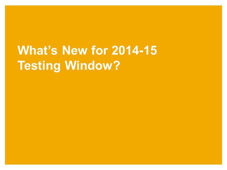 What's New for 2014-15 Testing Window