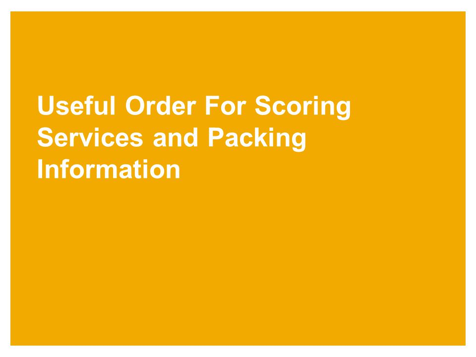 Useful Order For Scoring Services and Packing Information