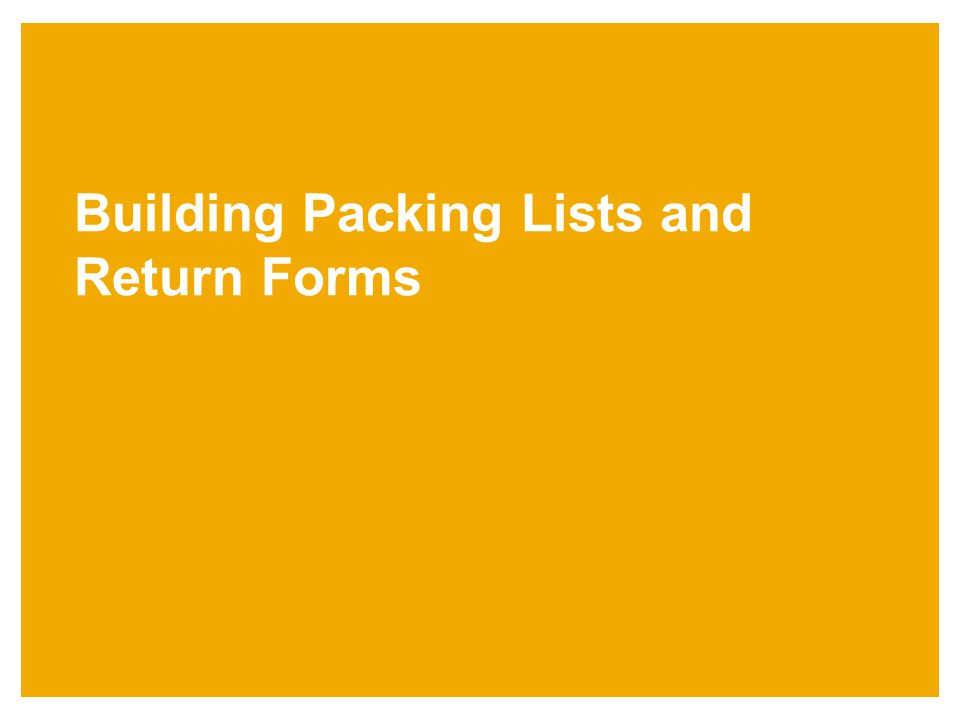 Building Packing Lists and Return Forms