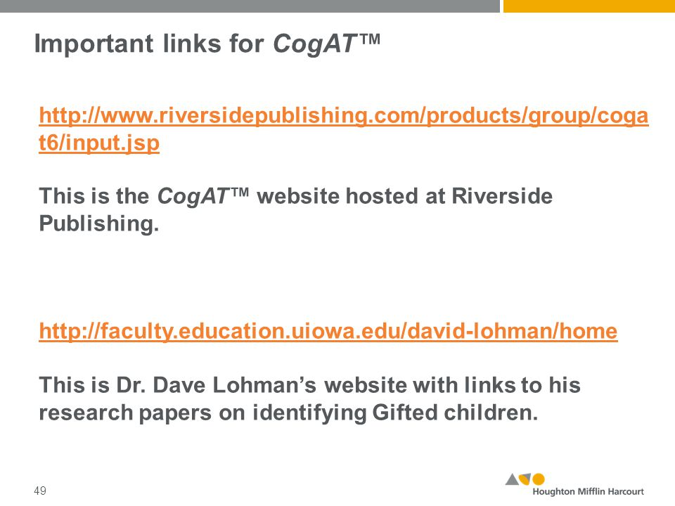 Important links for CogAT™ http://www.riversidepublishing.com/products/group/coga t6/input.jsp This is the CogAT™ website hosted at Riverside Publishing.