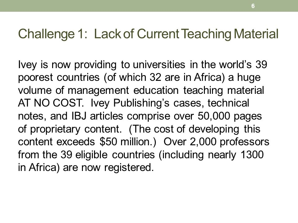 Ivey is now providing to universities in the world's 39 poorest countries (of which 32 are in Africa) a huge volume of management education teaching material AT NO COST.