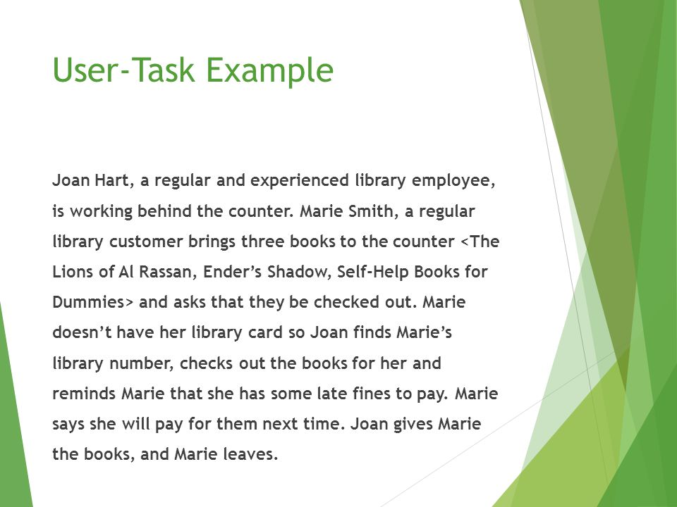 User-Task Example Joan Hart, a regular and experienced library employee, is working behind the counter.