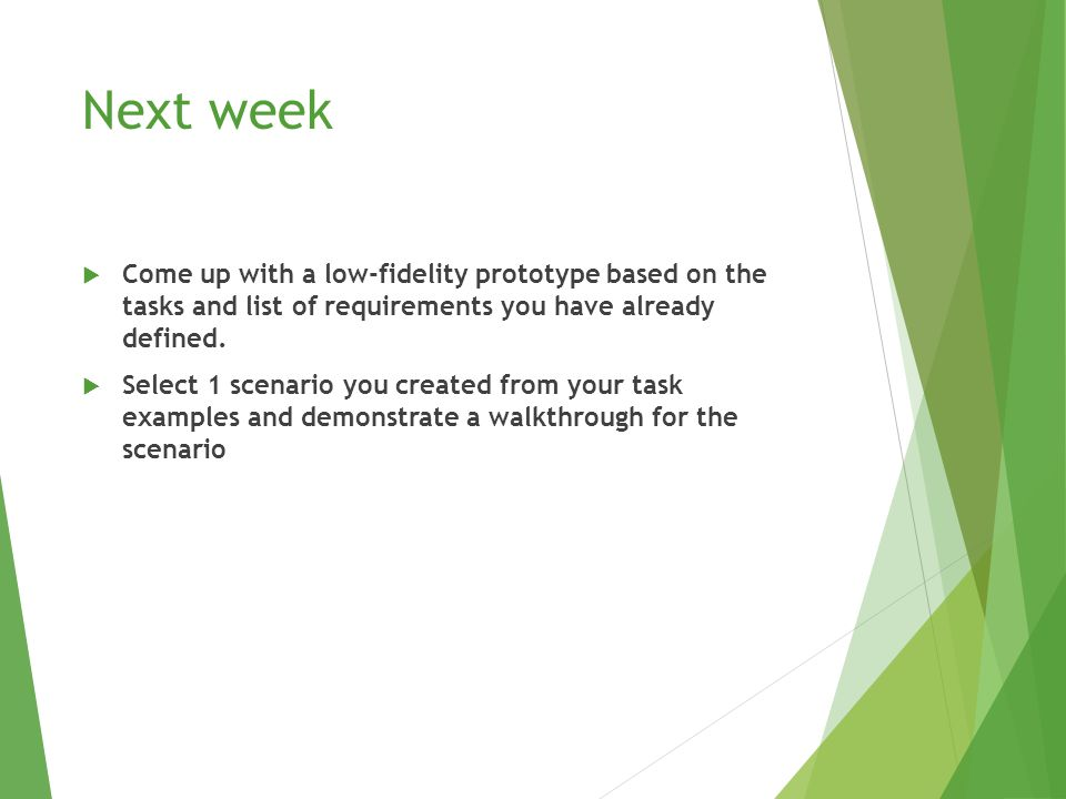Next week  Come up with a low-fidelity prototype based on the tasks and list of requirements you have already defined.