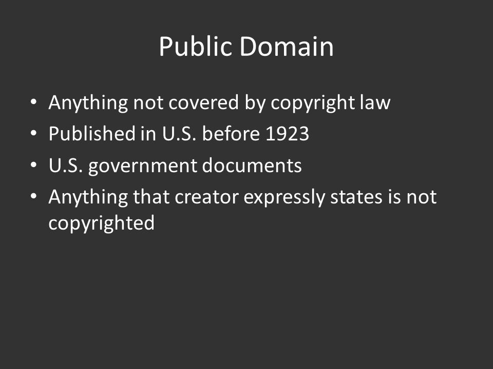 Public Domain Anything not covered by copyright law Published in U.S.