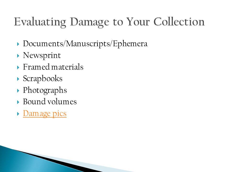  Documents/Manuscripts/Ephemera  Newsprint  Framed materials  Scrapbooks  Photographs  Bound volumes  Damage pics Damage pics