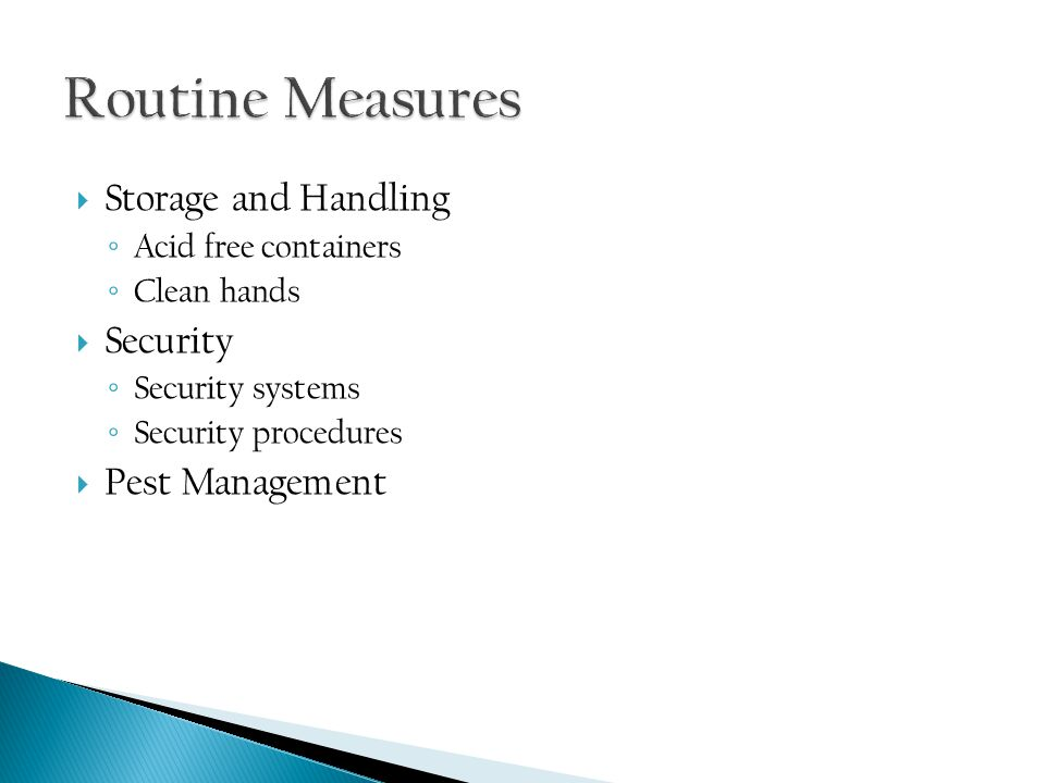  Storage and Handling ◦ Acid free containers ◦ Clean hands  Security ◦ Security systems ◦ Security procedures  Pest Management