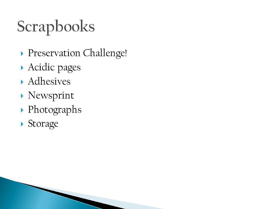  Preservation Challenge!  Acidic pages  Adhesives  Newsprint  Photographs  Storage