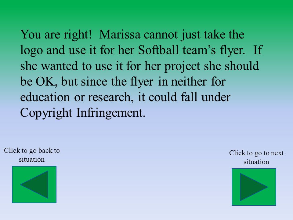 You are right. Marissa cannot just take the logo and use it for her Softball team's flyer.