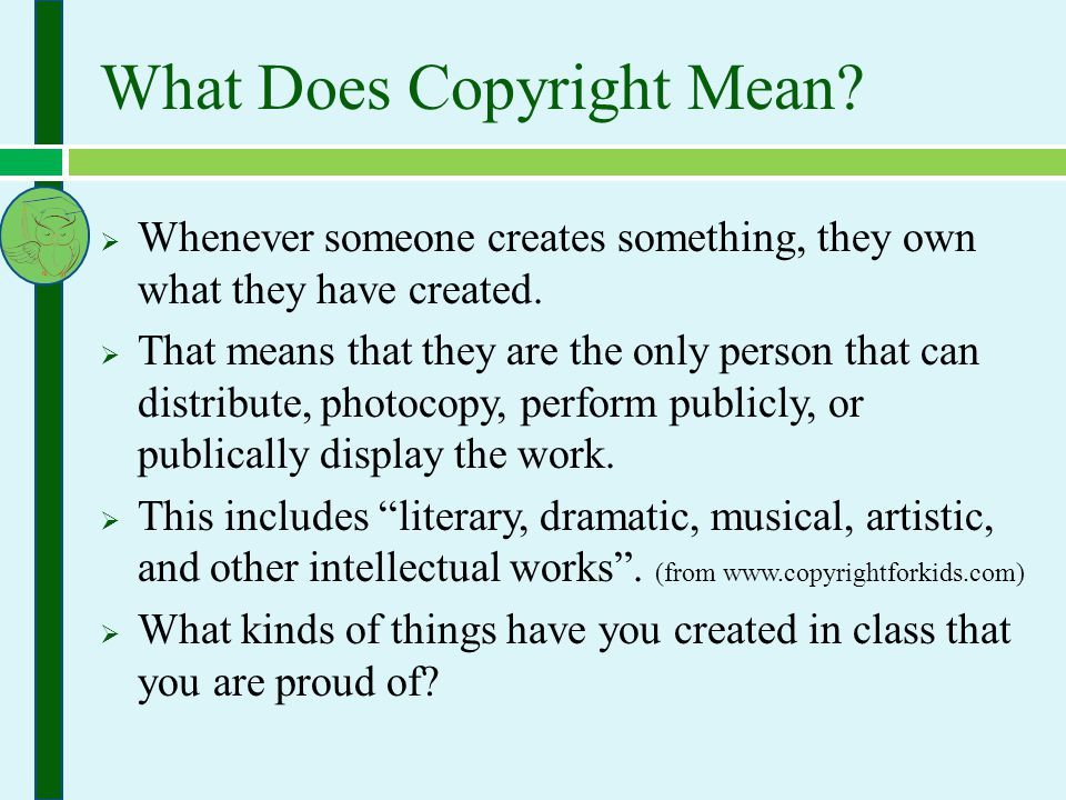 What Does Copyright Mean.  Whenever someone creates something, they own what they have created.