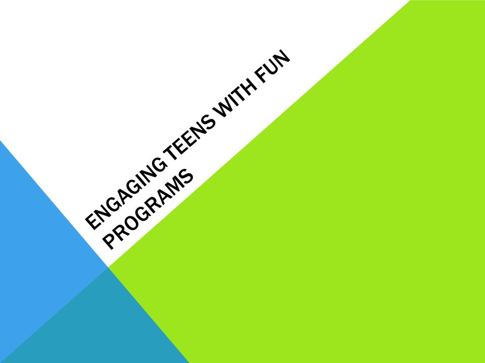 ENGAGING TEENS WITH FUN PROGRAMS