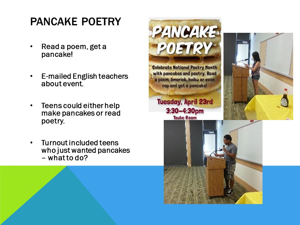Read a poem, get a pancake. E-mailed English teachers about event.