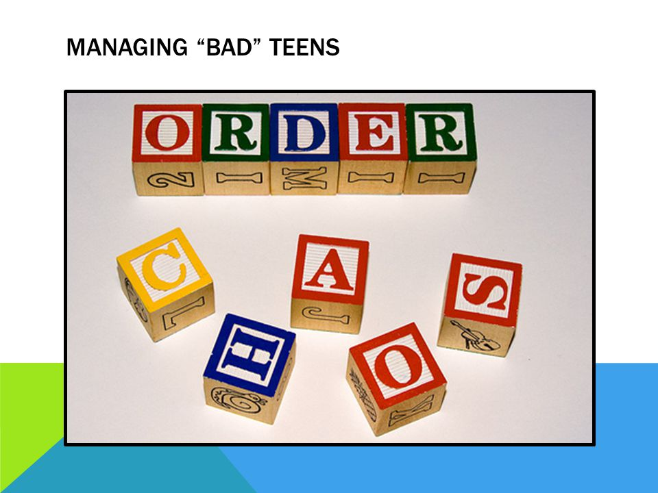 MANAGING BAD TEENS