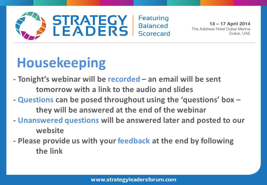 - Tonight's webinar will be recorded – an email will be sent tomorrow with a link to the audio and slides - Questions can be posed throughout using th