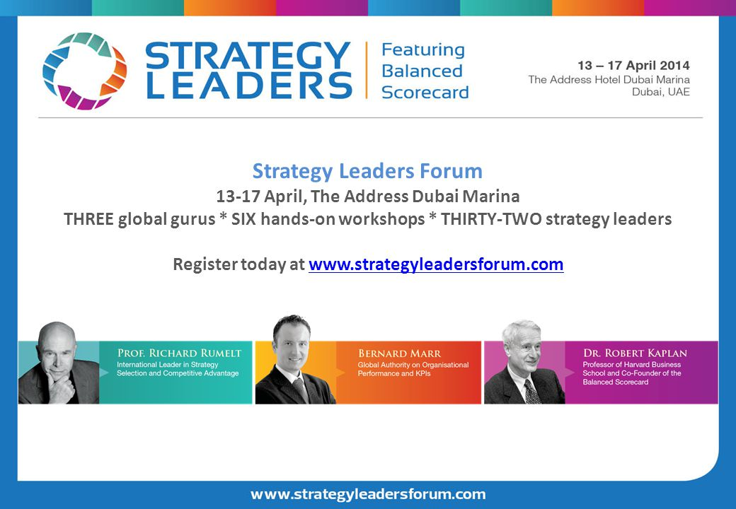 Strategy Leaders Forum 13-17 April, The Address Dubai Marina THREE global gurus * SIX hands-on workshops * THIRTY-TWO strategy leaders Register today
