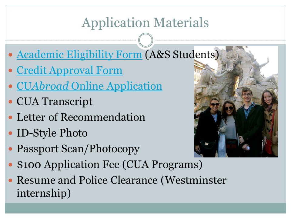 Application Materials Academic Eligibility Form (A&S Students) Academic Eligibility Form Credit Approval Form CUAbroad Online Application CUAbroad Onl