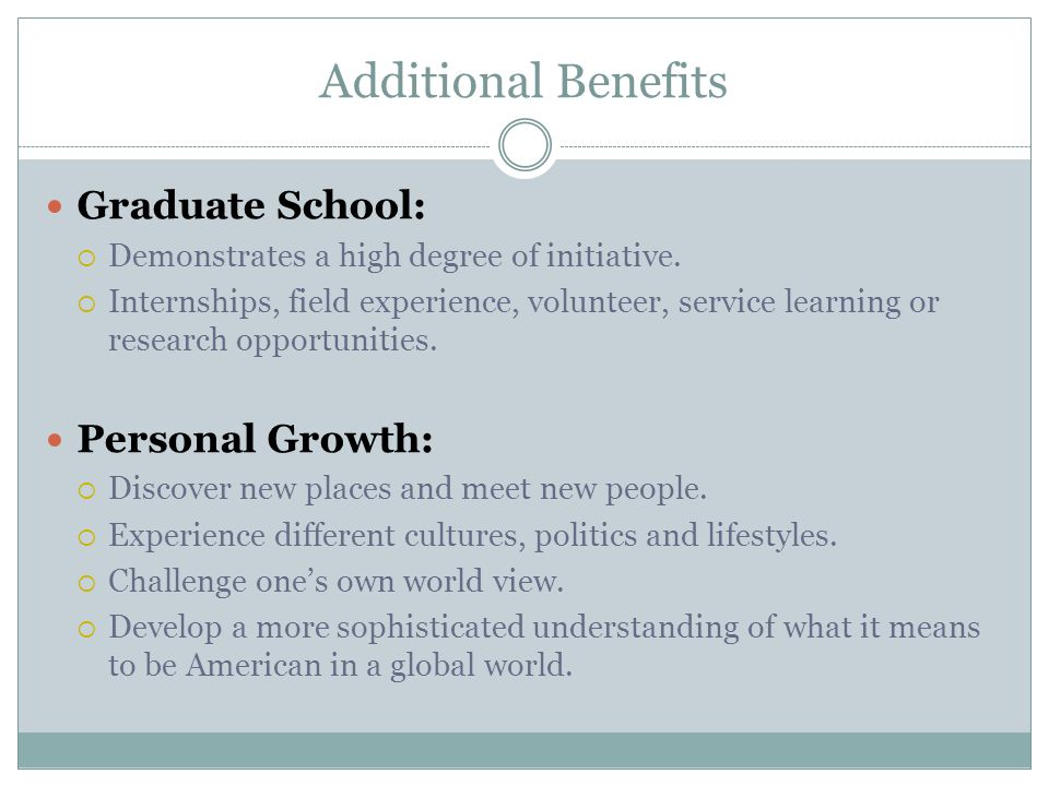 Additional Benefits Graduate School:  Demonstrates a high degree of initiative.