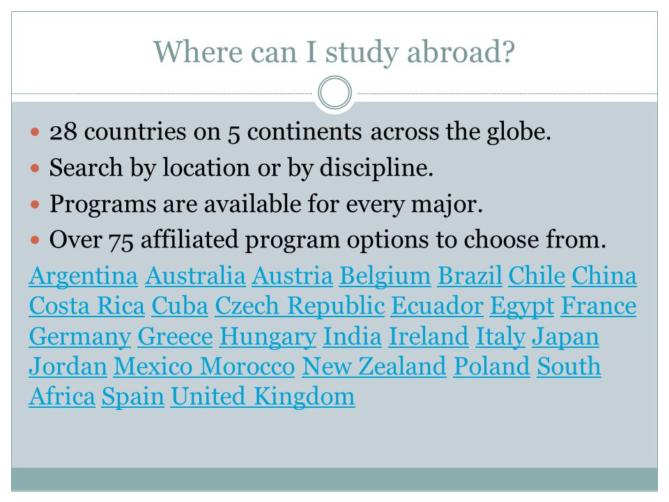 Where can I study abroad.28 countries on 5 continents across the globe.