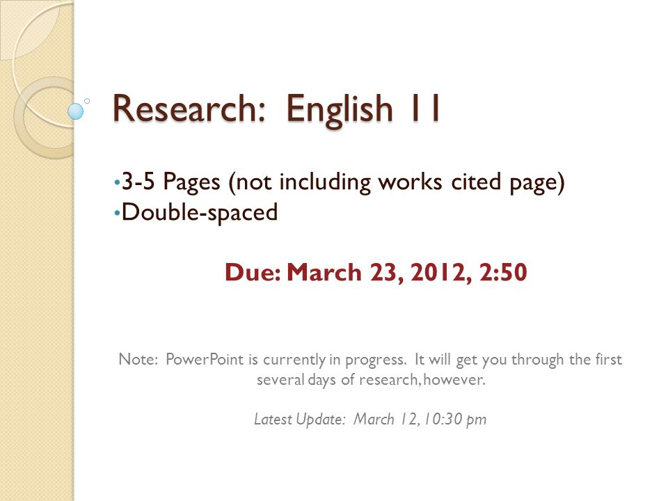 Research: English 11 3-5 Pages (not including works cited page) Double-spaced Due: March 23, 2012, 2:50 Note: PowerPoint is currently in progress. It