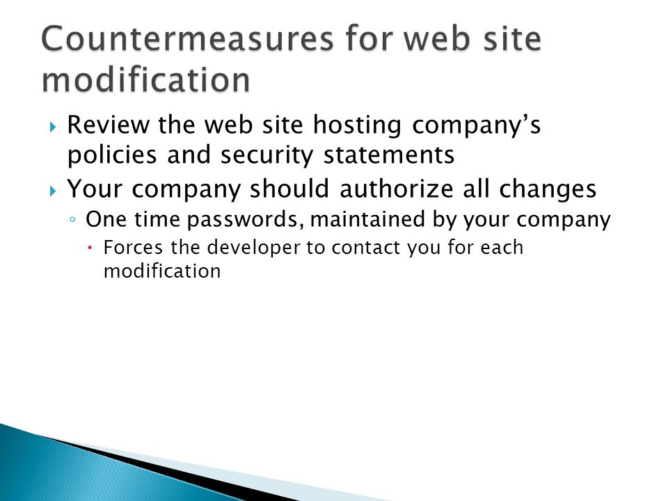  Review the web site hosting company's policies and security statements  Your company should authorize all changes ◦ One time passwords, maintained