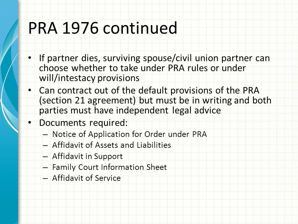 PRA 1976 continued If partner dies, surviving spouse/civil union partner can choose whether to take under PRA rules or under will/intestacy provisions