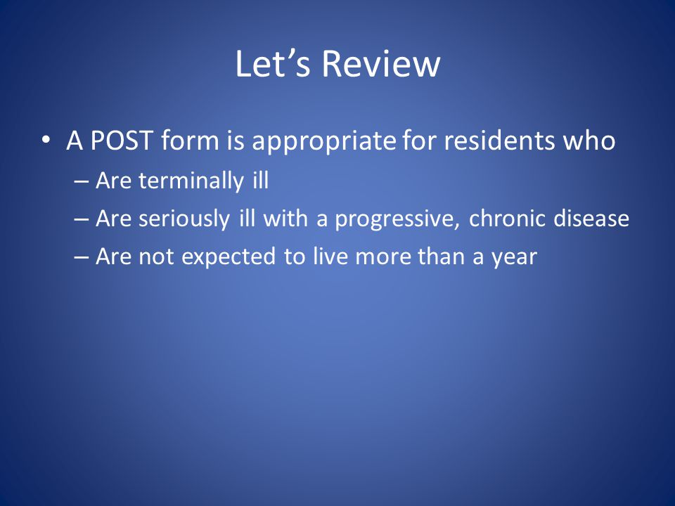 Let's Review Which residents are candidates for completing a POST form