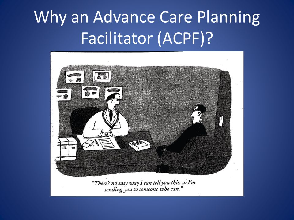 How to Complete a POST Form Must be completed by a physician or by a non-physician health care professional who has been trained as a POST Advance Care Planning Facilitator (ACPF).