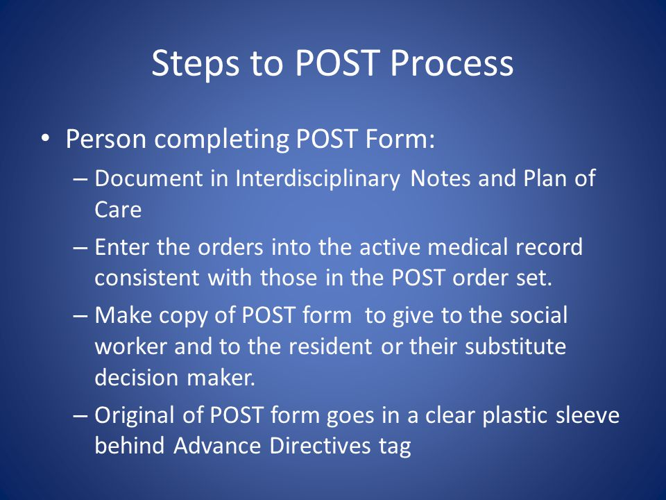 Steps to POST Process Resident's physician or ACPF completes POST Form (or reviews POST form that came with resident upon admission).