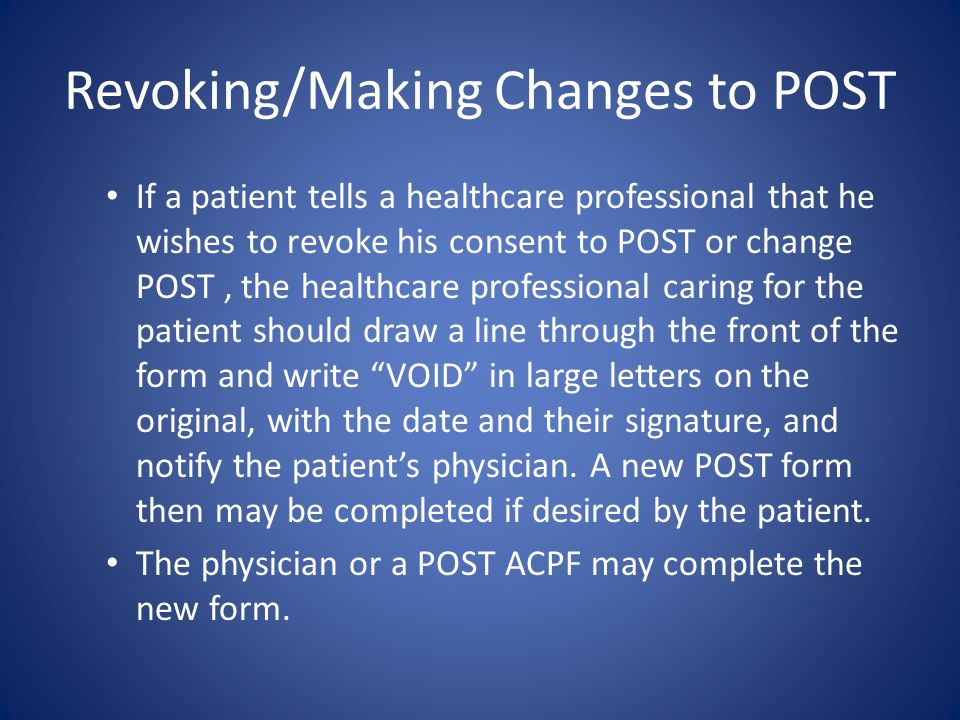 Revoking/Changing a POST Form To change POST, the current POST form must be voided and a new POST form completed.