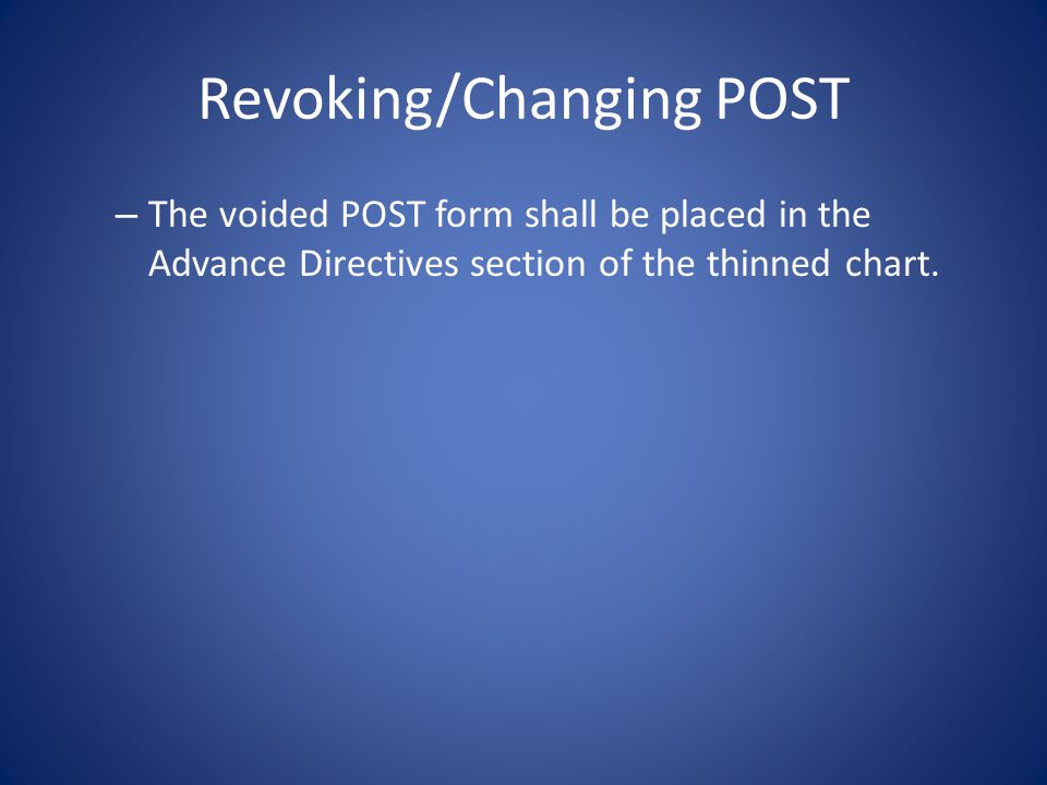Revoking/Changing POST If the patient signs this form, then the patient's overall treatment goals should be honored if the patient later becomes unable to make decisions.