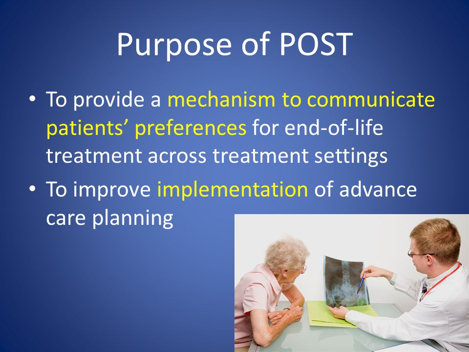 POST is for… Seriously ill patients* Terminally ill patients 6 * chronic, progressive disease/s